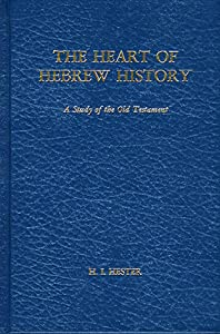 The Heart of Hebrew History: A Study of the Old Testament