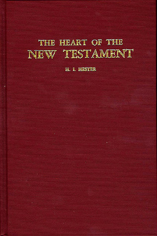 The Heart of the New Testament by H.I. Hester