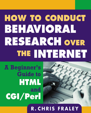 How to Conduct Behavioral Research over the Internet: A Beginner's Guide to HTML and CGI/Perl