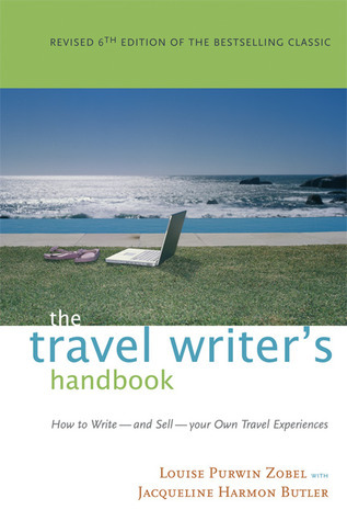 The Travel Writer's Handbook  How to Write - and Sell - Your Own Travel Experiences, Seventh Edition