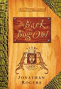 The Bark of the Bog Owl (The Wilderking Trilogy, #1)