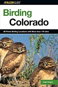 Birding Colorado: Over 180 Premier Birding Sites at 93 Locations