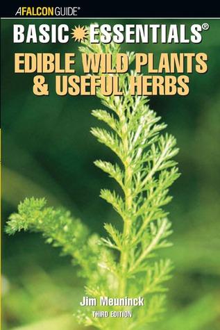 Basic Essentials; Edible Wild Plants and Useful Herbs by Jim Meuninck