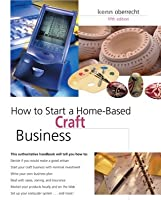 how to start a home based craft business by kenn oberrecht
