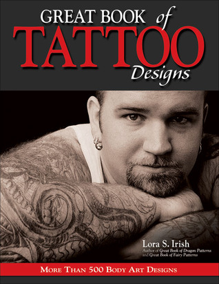 Great Book Of Tattoo Designs More Than 500 Body Art Designs By Lora S Irish