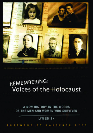 Remembering  Voices of the Holocaust A New History in the Words of the Men and Women Who Survived