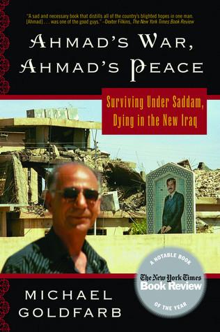 Ahmad's War, Ahmad's Peace: Surviving Under Saddam, Dying in the New Iraq