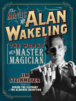 The Magic of Alan Wakeling: The Works of a Master Magician