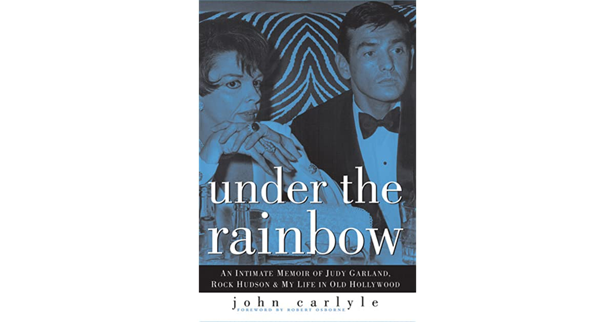 Under the Rainbow An Intimate Memoir of Judy Garland Rock Hudson and My Life in Old Hollywood