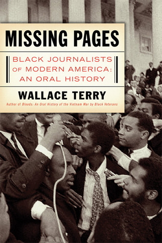 Missing Pages: Black Journalists of Modern America: An Oral History by Wallace Terry