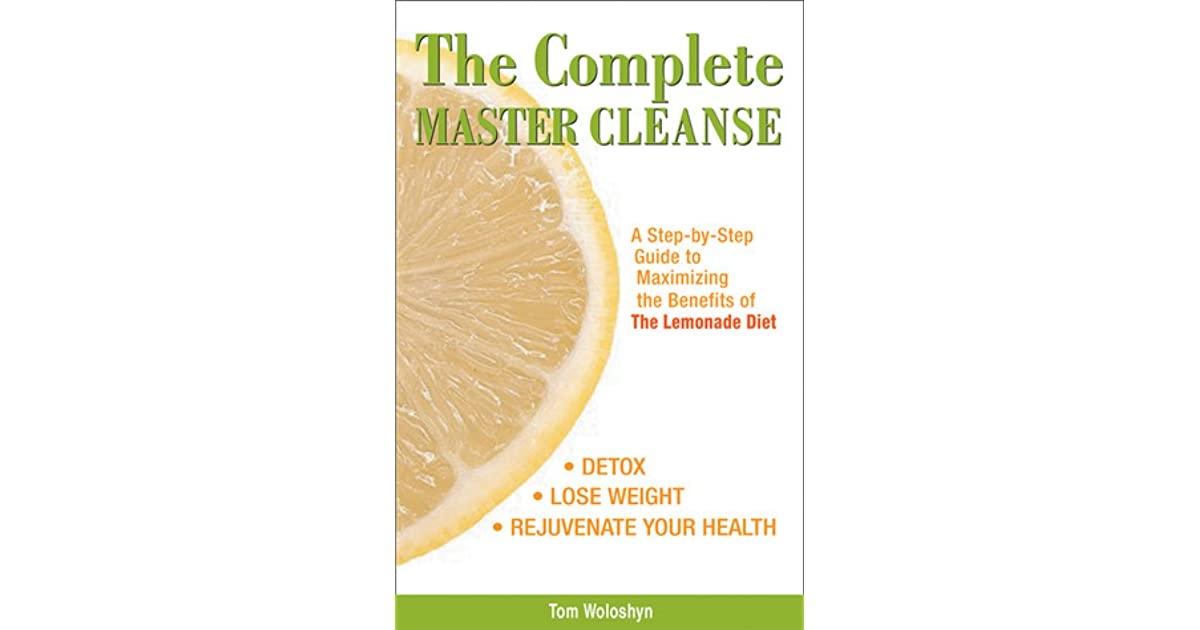 The Complete Master Cleanse A Step By Step Guide To Maximizing The