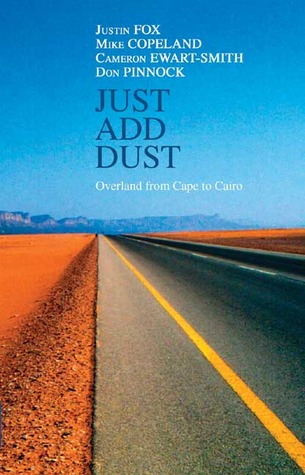 Just Add Dust: Overland from Cape to Cairo by Justin Fox