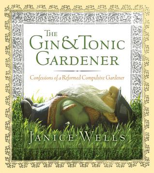 The Gin & Tonic Gardener by Janice Wells