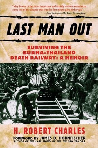 Last Man Out: Surviving the Burma-Thailand Death Railway: A Memoir