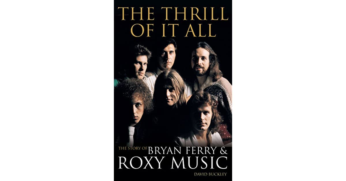 The Thrill Of It All The Story Of Bryan Ferry Roxy Music By David