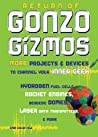 Return of Gonzo Gizmos: More Projects  Devices to Channel Your Inner Geek