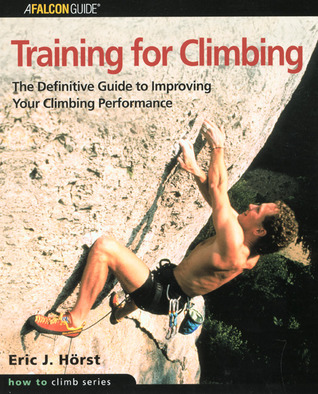 Training for Climbing: The Definitive Guide to Improving Your Climbing Performance