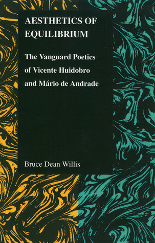 Aesthetics of Equilibrium - The Vanguard Poetics of Vicente Huidobro and Mario de Andrade