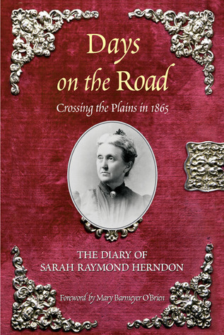 Days on the Road: Crossing the Plains in 1865, The Diary of Sarah Raymond Herndon