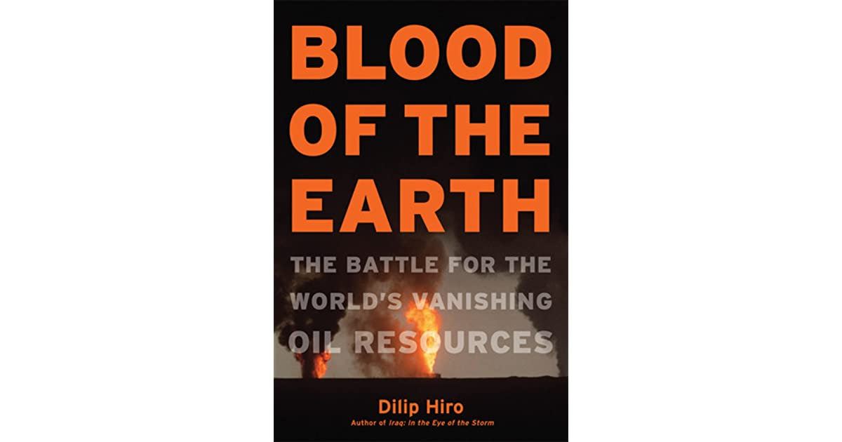 Blood Of The Earth Battle For Worlds Vanishing Oil Resources By Dilip Hiro