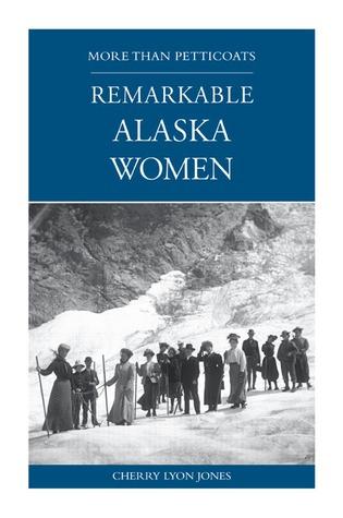 More than Petticoats: Remarkable Alaska Women