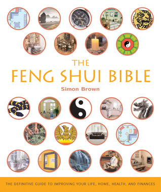 The Feng Shui Bible: The Definitive Guide to Improving Your Life, Home, Health, and Finances