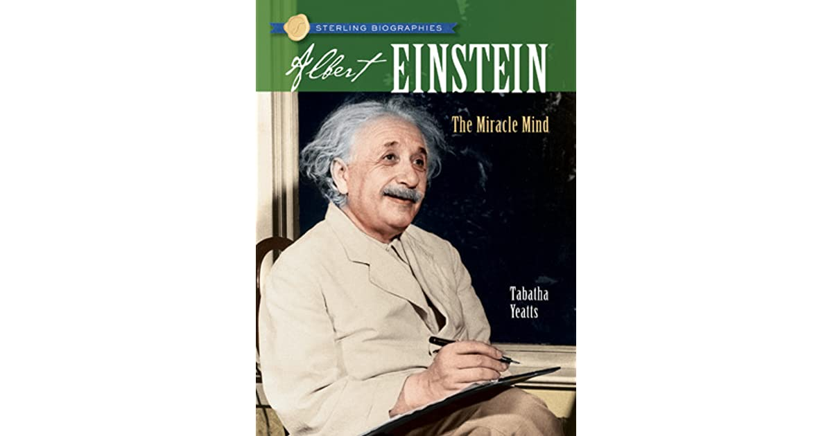 albert einstein the miracle mind Albert einstein wasn't only the most brilliant physicist of the 20th century he also shined throughout his life for his humanistic views on the world.