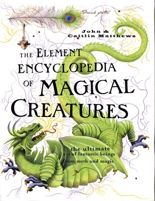 The Element Encyclopedia of Magical Creatures by John Matthews