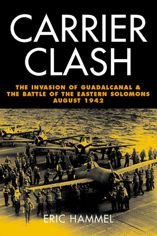 Carrier Clash: The Invasion of Guadalcanal and the Battle of the Eastern Solomons, August 1942