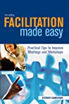 Facilitation Made Easy: Practical Tips to Improve Meetings and Workshops