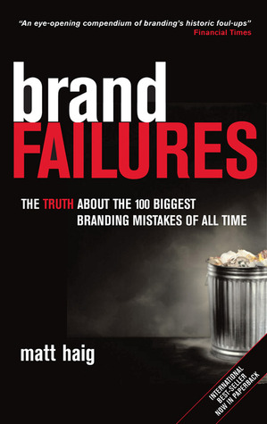 Brand Failures: The Truth about the 100 Biggest Branding Mistakes of All Time