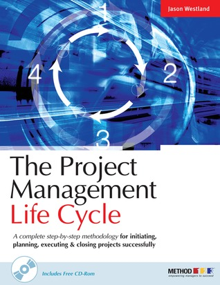 The Project Management Life Cycle: A Complete Step-By-Step Methodology for Initiating, Planning, Executing & Closing a Project Successfully with CDROM