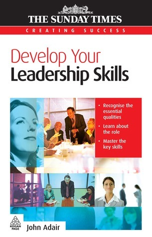 John Adair Develop Your Leadership Skills