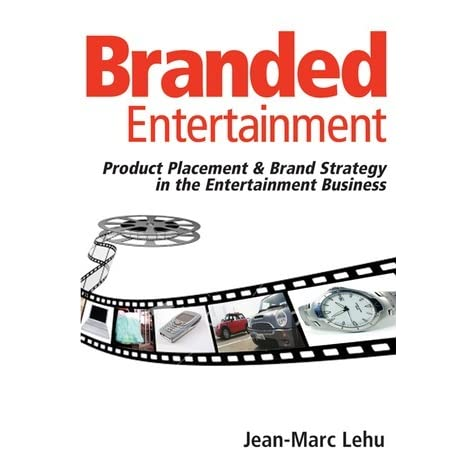 Branded Entertainment: Product Placement & Brand Strategy in the Entertainment Business
