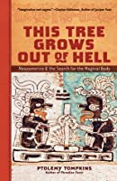 This Tree Grows Out of Hell: Mesoamerica  the Search for the Magical Body