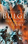 The Battle of the Bulge: The Untold Story