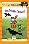 Go Away, Crows! (I'm Going To Read!, Level 3)