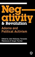 Negativity and Revolution: Adorno and Political Activism