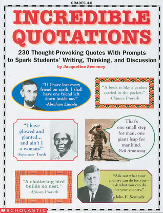 Incredible Quotations 230 Thought Provoking Quotes With Prompts To Spark Students Writing Thinking And Discussion By Jacqueline Sweeney