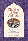 Blessing of the Animals: A Guide to Prayers  Ceremonies Celebrating Pets  Other Creatures