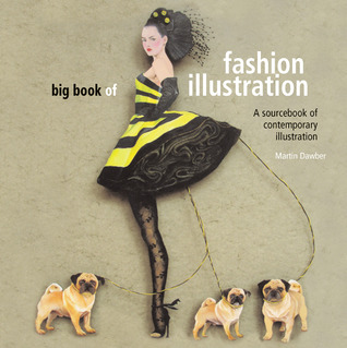 Big Book of Fashion Illustration: A Sourcebook of Contemporary Illustration