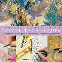 The Encyclopedia of Pastel Techniques: A Comprehensive Visual Guide to Traditional and Contemporary Techniques