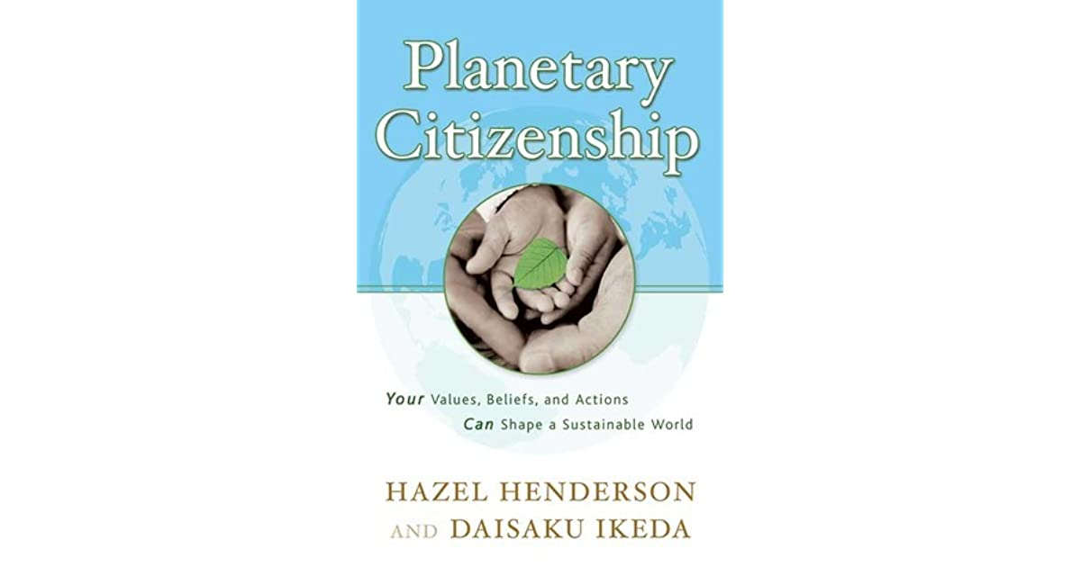 Planetary Citizenship Your Values Beliefs And Actions Can Shape A