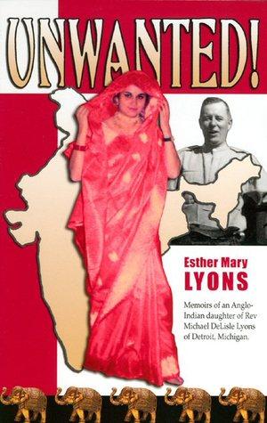 Unwanted!: Memoirs of an Anglo-Indian Daughter of Rev. Michael De Lisle Lyons of Detroit, Michigan