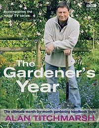 The Gardener's Year: The Ultimate Month-by-Month Gardening Handbook