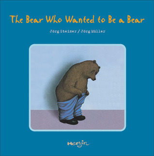 The Bear Who Wanted to Be a Bear