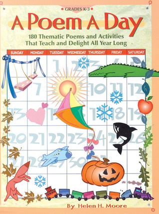 A Poem A Day: 180 Thematic Poems and Activities That Teach and Delight All Year Long