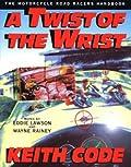 A Twist of the Wrist: The Motorcycle Roadracers Handbook
