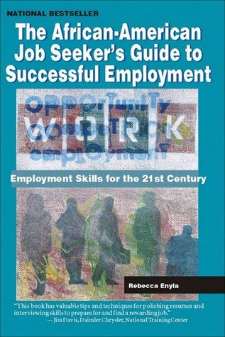 The African American Job Seeker's Guide to Successful Employment: Employment Skills for the 21st Century