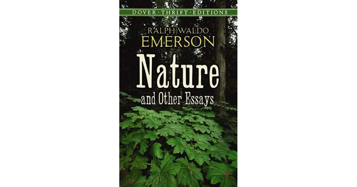 emerson nature other essays Emerson's nature was one of the group's founding documents together, the transcendentalists would have an important impact on american thought, literature and culture together, the transcendentalists would have an important impact on american thought, literature and culture.